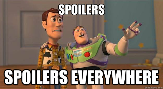 spoilers everywhere